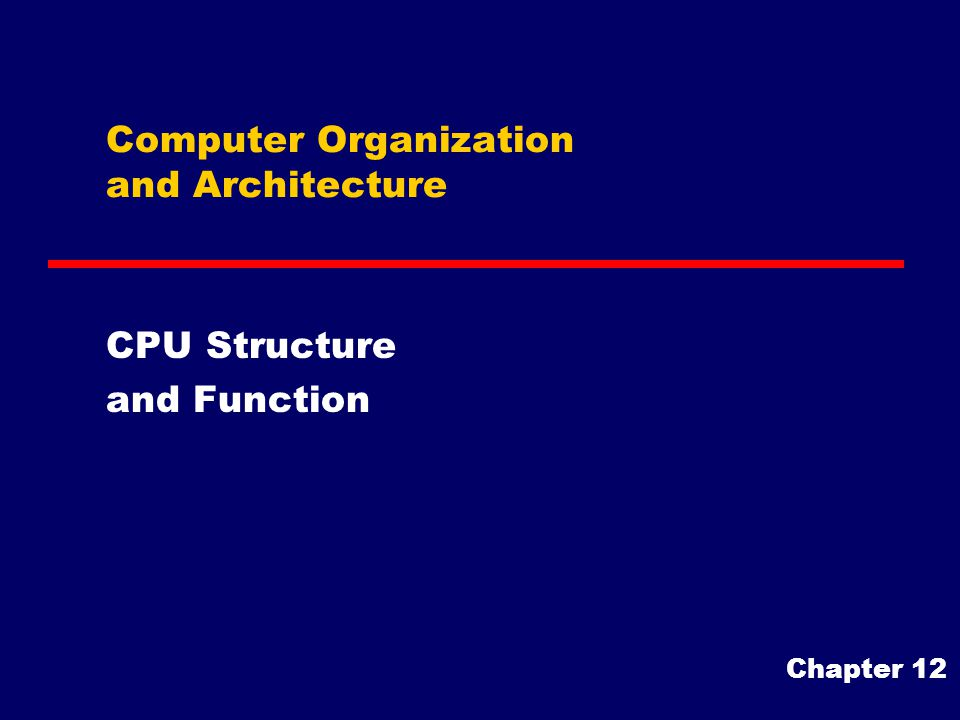 Computer Organization and Architecture CPU Structure and Function Chapter 12