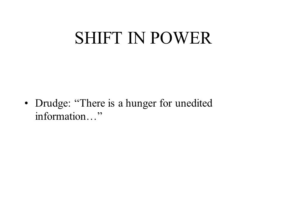 SHIFT IN POWER Drudge: There is a hunger for unedited information…