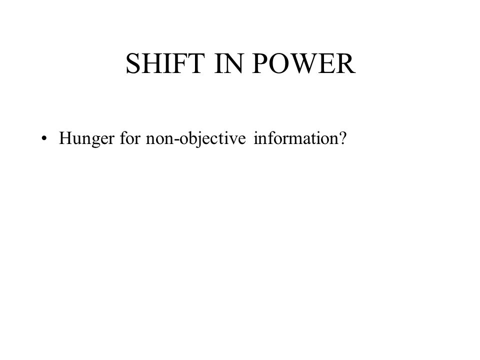SHIFT IN POWER Hunger for non-objective information