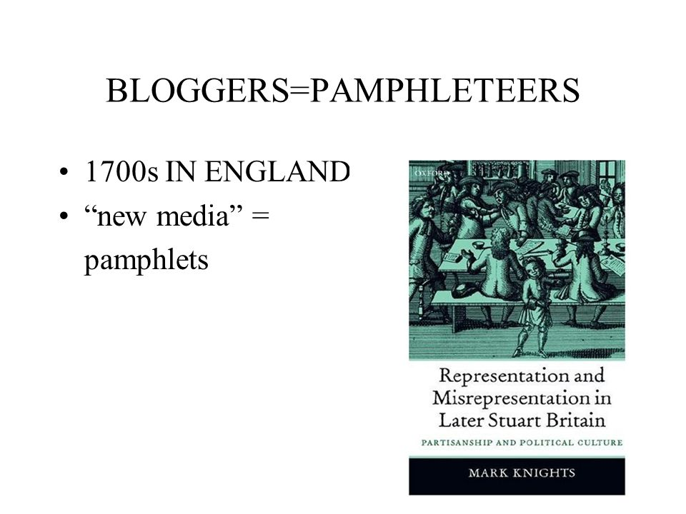 BLOGGERS=PAMPHLETEERS 1700s IN ENGLAND new media = pamphlets