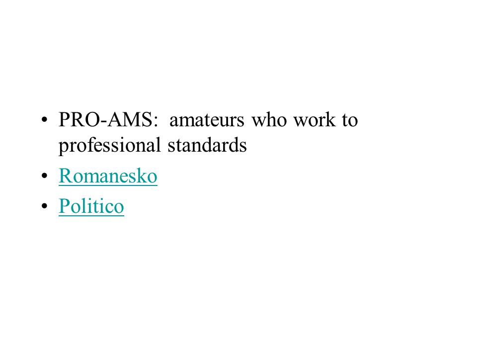 PRO-AMS: amateurs who work to professional standards Romanesko Politico