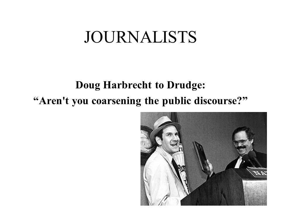 JOURNALISTS Doug Harbrecht to Drudge: Aren t you coarsening the public discourse