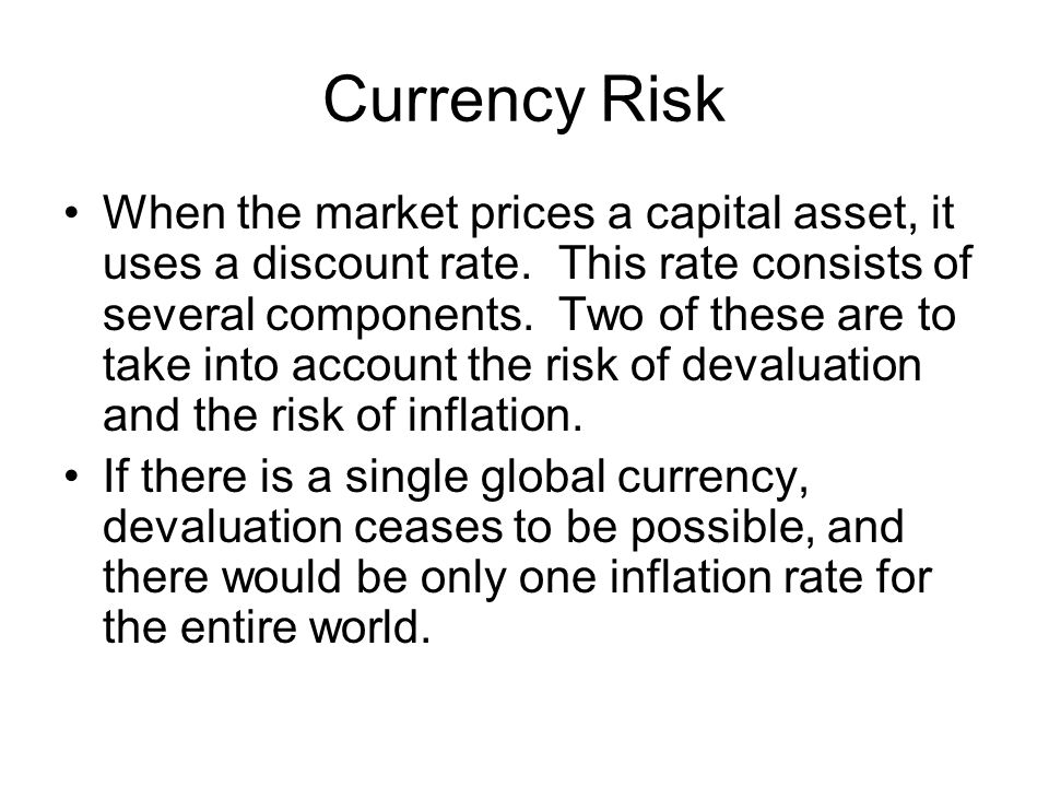 Currency Risk When the market prices a capital asset, it uses a discount rate.