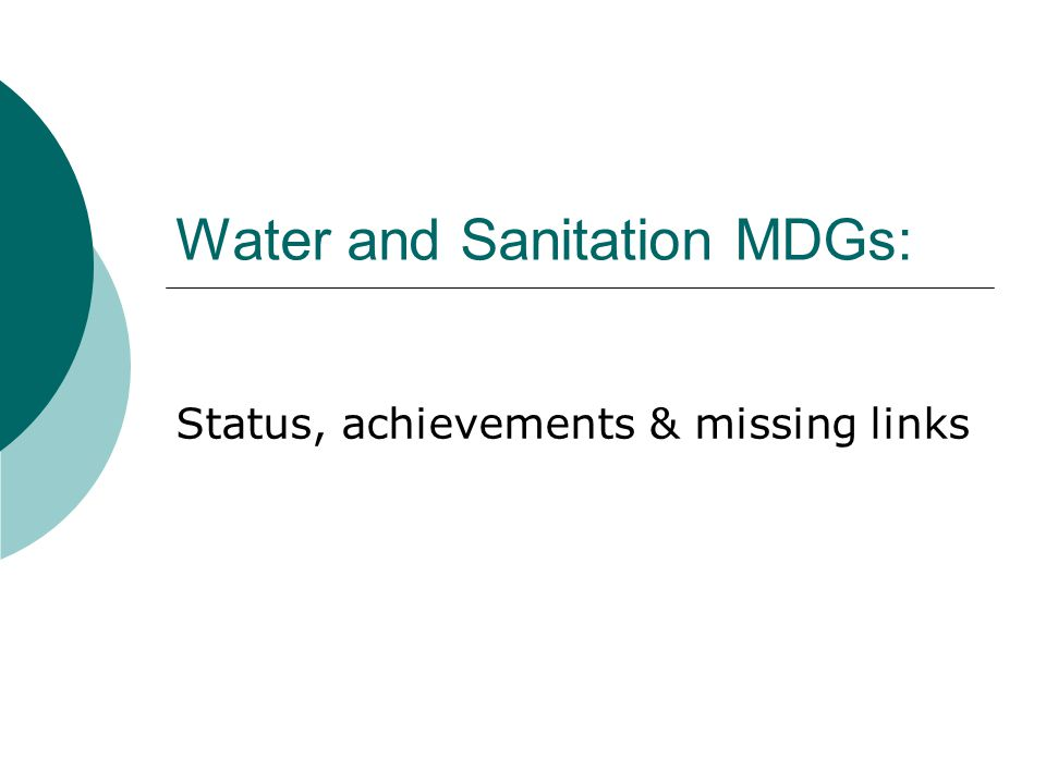 Water and Sanitation MDGs: Status, achievements & missing links