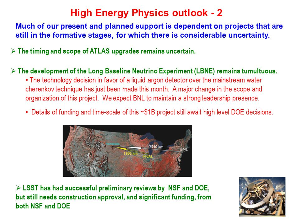 High Energy Physics outlook - 2 Much of our present and planned support is dependent on projects that are still in the formative stages, for which there is considerable uncertainty.