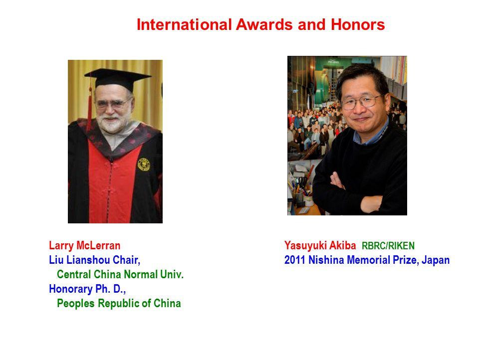 International Awards and Honors Yasuyuki Akiba RBRC/RIKEN 2011 Nishina Memorial Prize, Japan Larry McLerran Liu Lianshou Chair, Central China Normal Univ.