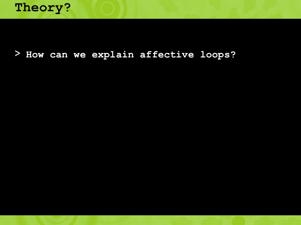 Theory > How can we explain affective loops