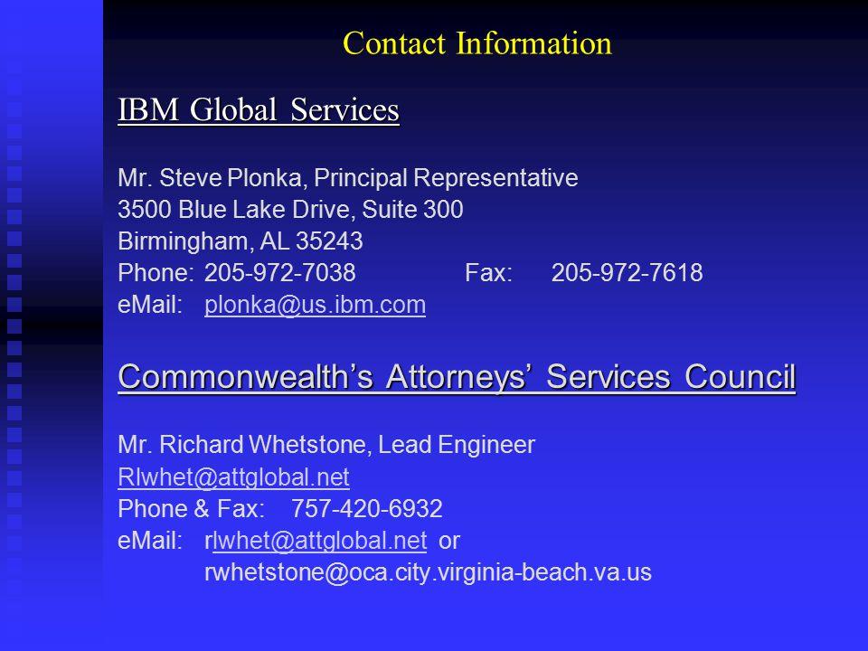 Contact Information IBM Global Services Mr. Steve Plonka, Principal Representative 3500 Blue Lake Drive, Suite 300 Birmingham, AL 35243 Phone:205-972-