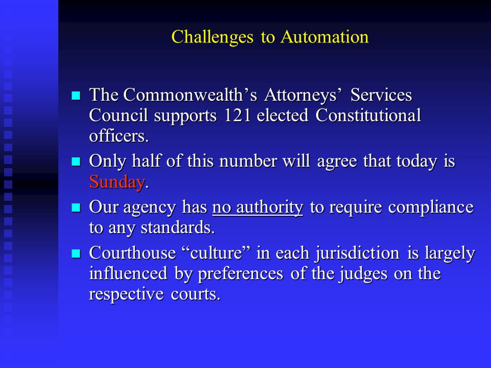 Challenges to Automation The Commonwealth's Attorneys' Services Council supports 121 elected Constitutional officers.