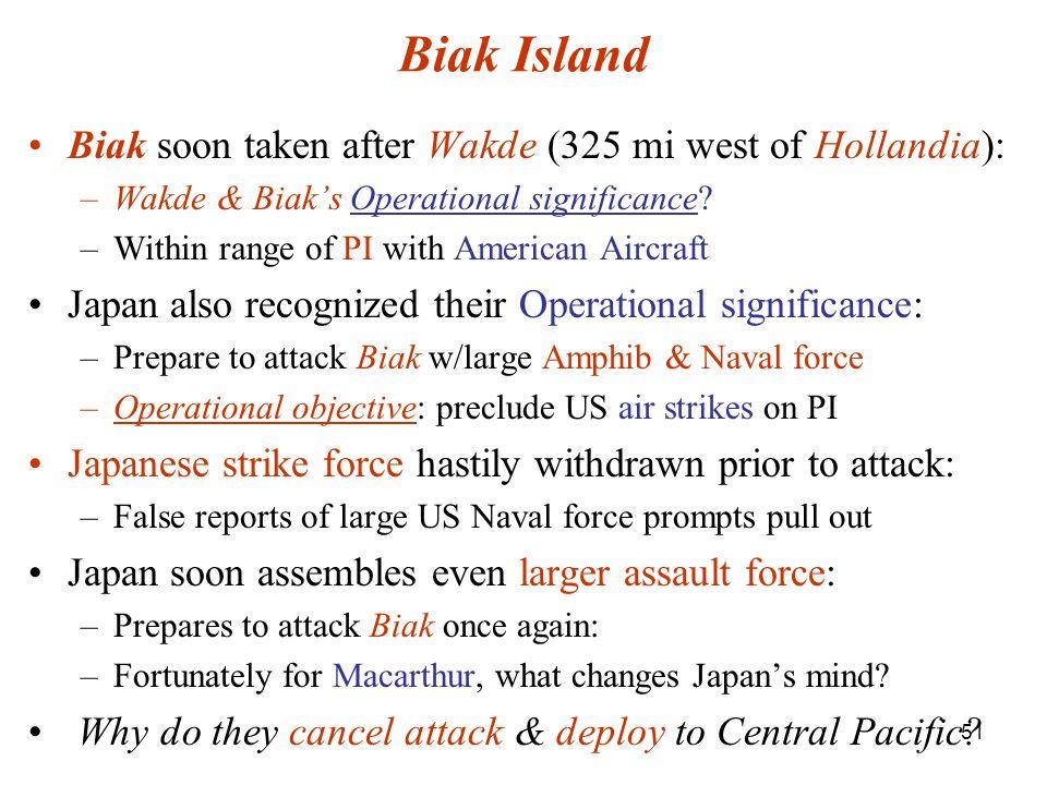 51 Biak Island Biak soon taken after Wakde (325 mi west of Hollandia): –Wakde & Biak's Operational significance.