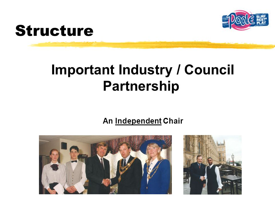 Important Industry / Council Partnership An Independent Chair Structure