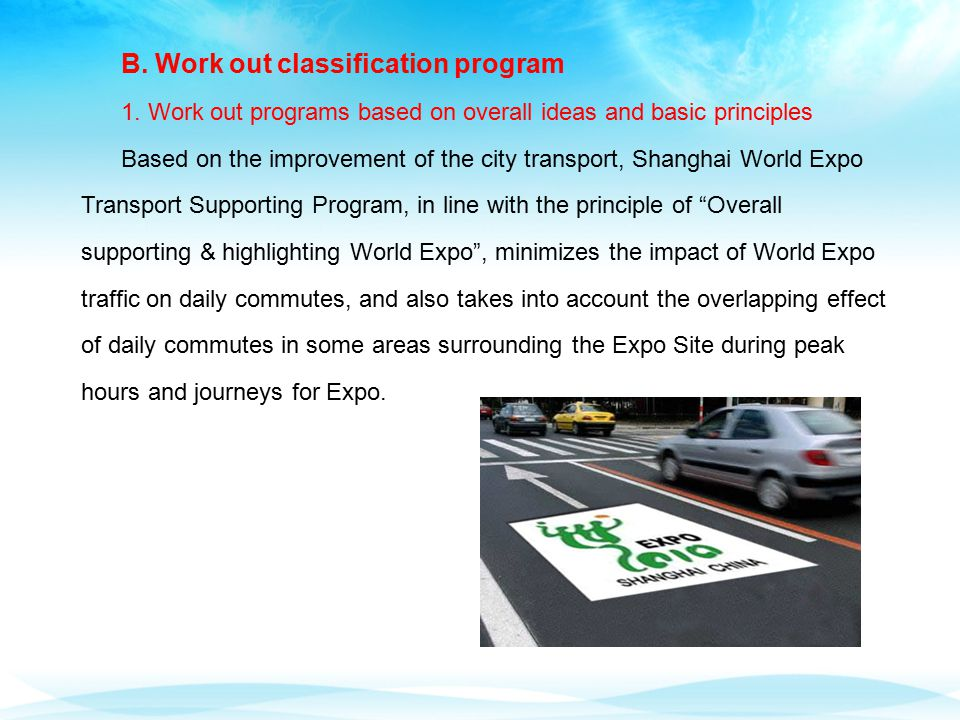1. Work out programs based on overall ideas and basic principles Based on the improvement of the city transport, Shanghai World Expo Transport Support