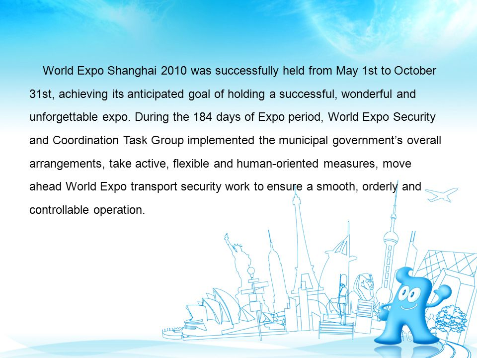 World Expo Shanghai 2010 was successfully held from May 1st to October 31st, achieving its anticipated goal of holding a successful, wonderful and unforgettable expo.