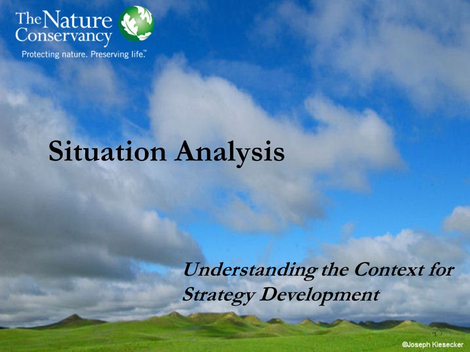 Key Points to Introduce This Step Situation analysis is intended to help develop more robust conservation strategies… –Articulate and test the logic of our thinking –Evaluate the strategic importance of factors that cause threats or impair key attributes –Identify key constituencies Focus on your key objectives -- to abate critical threats or enhance target viability Probe for opportunities, not just causes