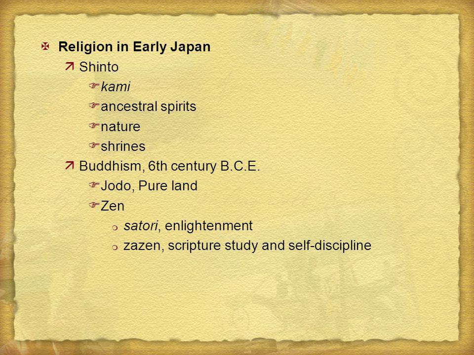 XReligion in Early Japan äShinto Fkami Fancestral spirits Fnature Fshrines äBuddhism, 6th century B.C.E.