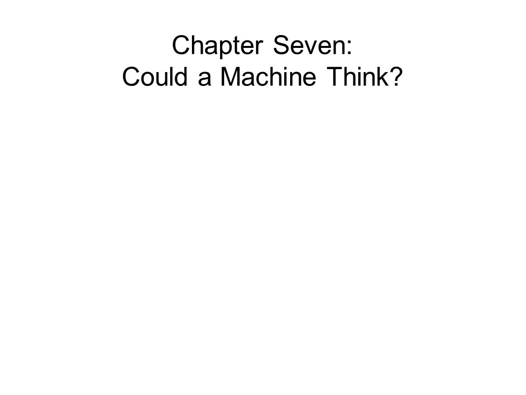 Chapter Seven: Could a Machine Think