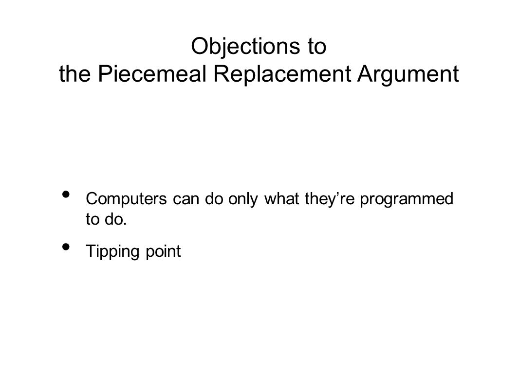Objections to the Piecemeal Replacement Argument Computers can do only what they're programmed to do.