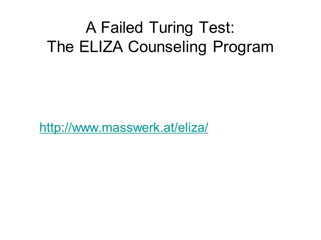 A Failed Turing Test: The ELIZA Counseling Program http://www.masswerk.at/eliza/