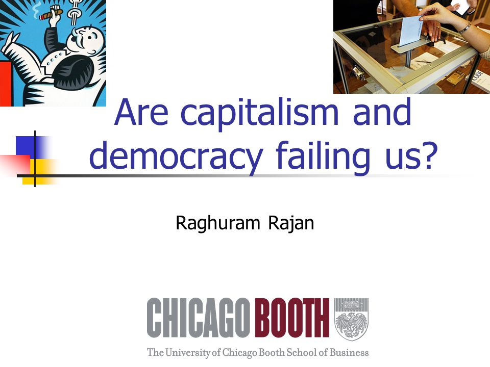Are capitalism and democracy failing us Raghuram Rajan