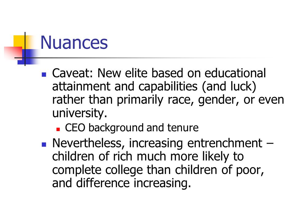 Nuances Caveat: New elite based on educational attainment and capabilities (and luck) rather than primarily race, gender, or even university.