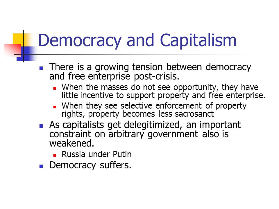Democracy and Capitalism There is a growing tension between democracy and free enterprise post-crisis.