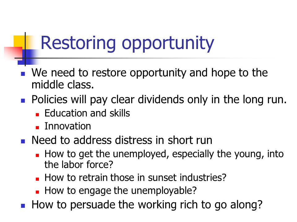 Restoring opportunity We need to restore opportunity and hope to the middle class.
