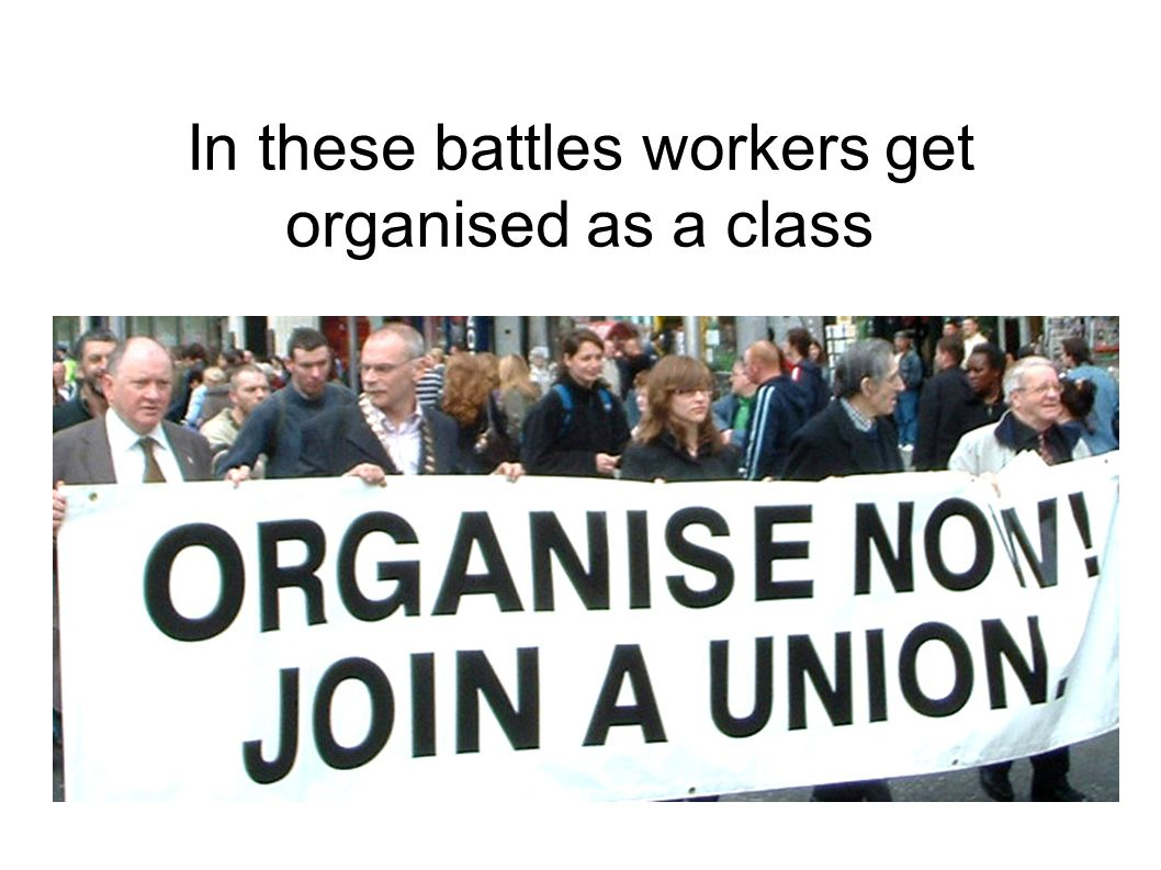In these battles workers get organised as a class