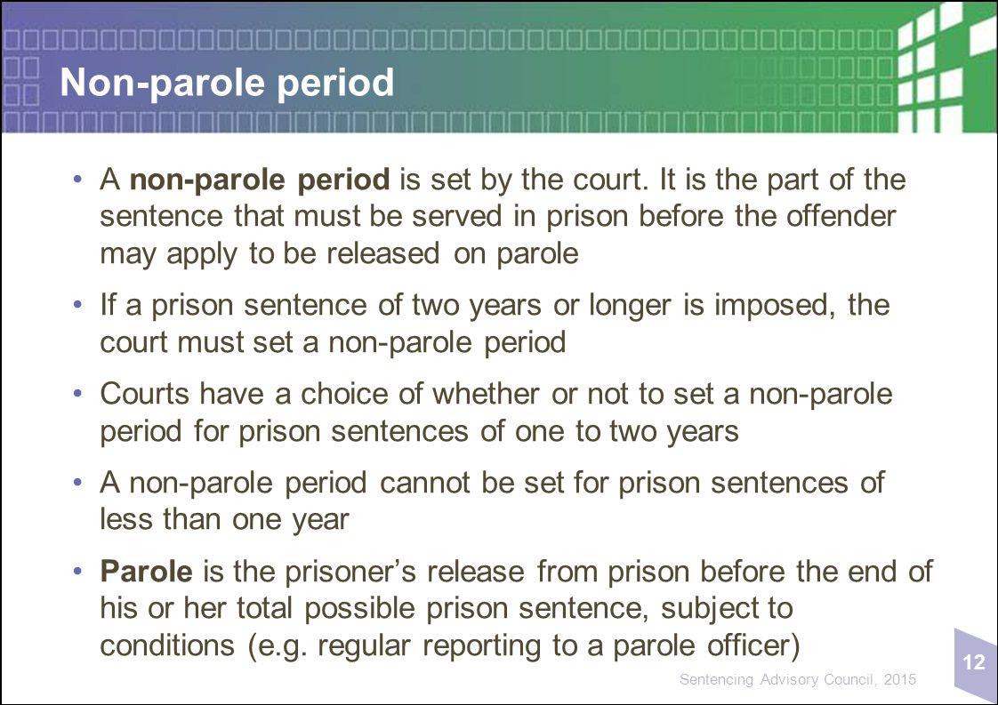 12 Sentencing Advisory Council, 2015 Non-parole period A non-parole period is set by the court.