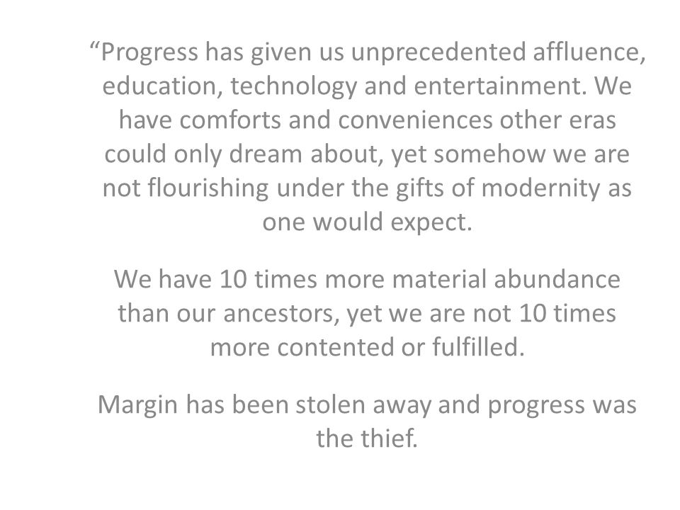 Progress has given us unprecedented affluence, education, technology and entertainment.