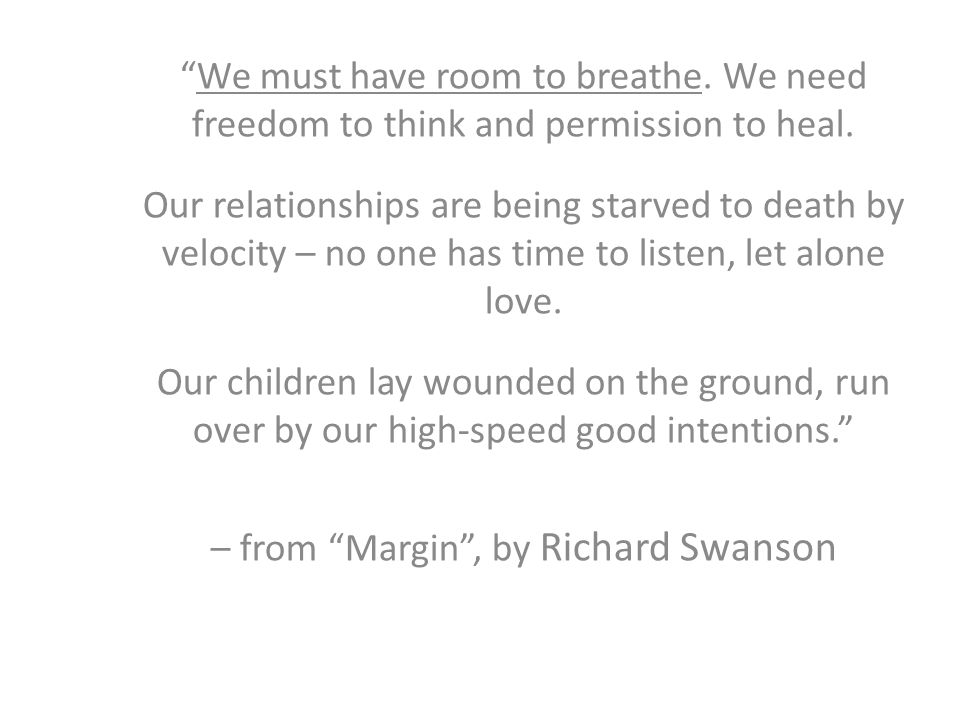 We must have room to breathe. We need freedom to think and permission to heal.