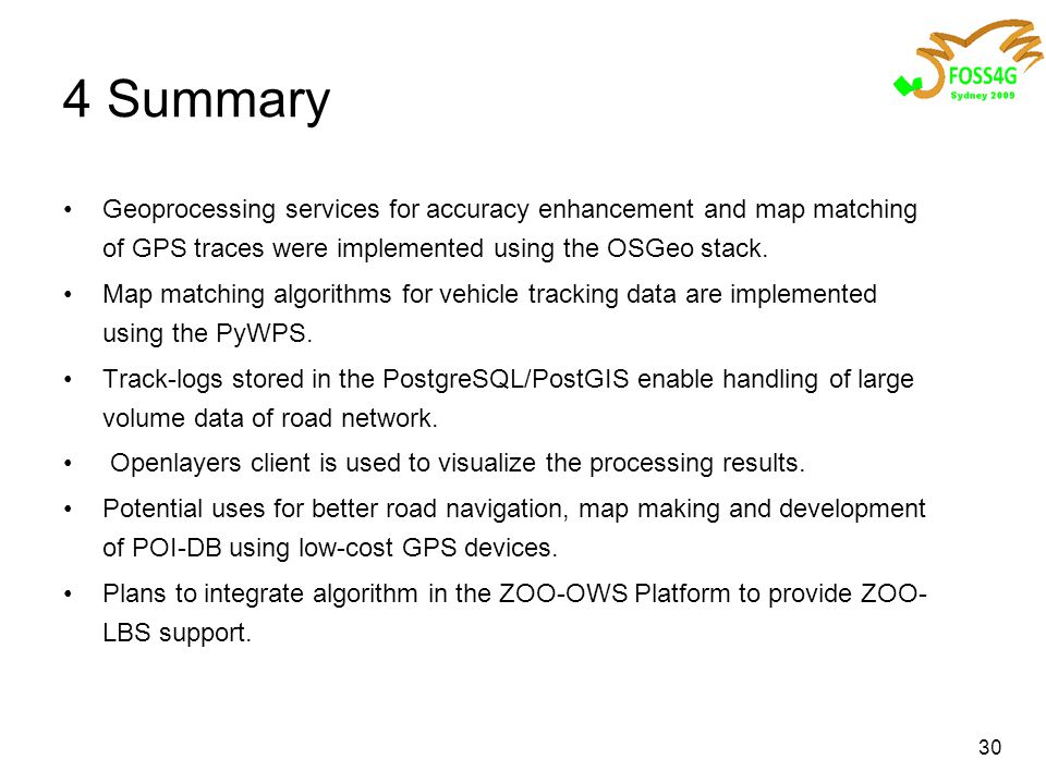 30 4 Summary Geoprocessing services for accuracy enhancement and map matching of GPS traces were implemented using the OSGeo stack.
