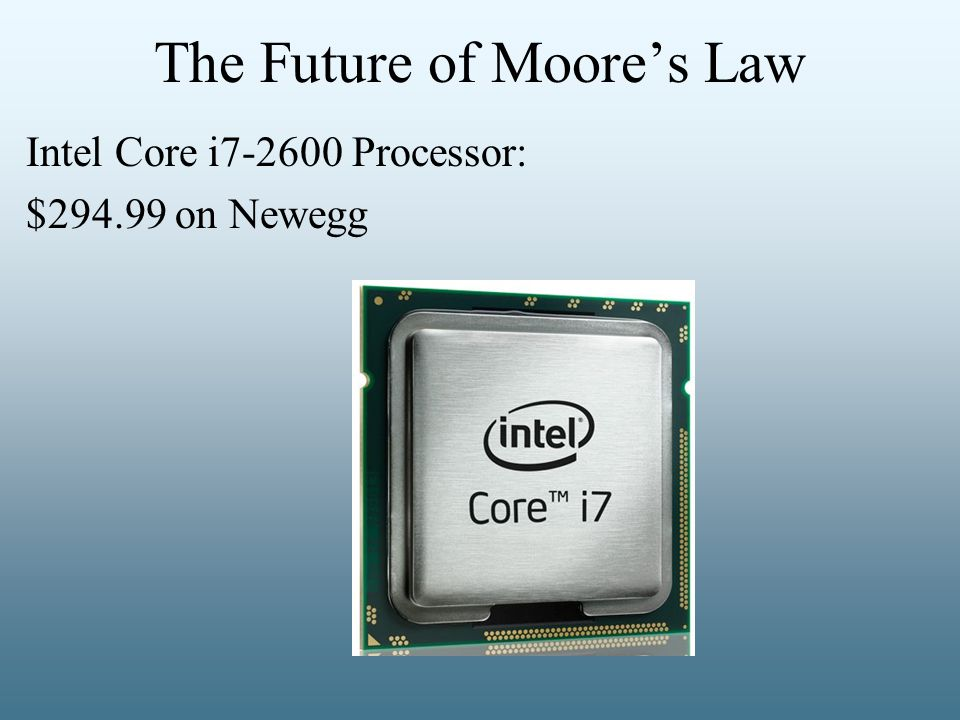 The Future of Moore's Law Intel Core i7-2600 Processor: $294.99 on Newegg