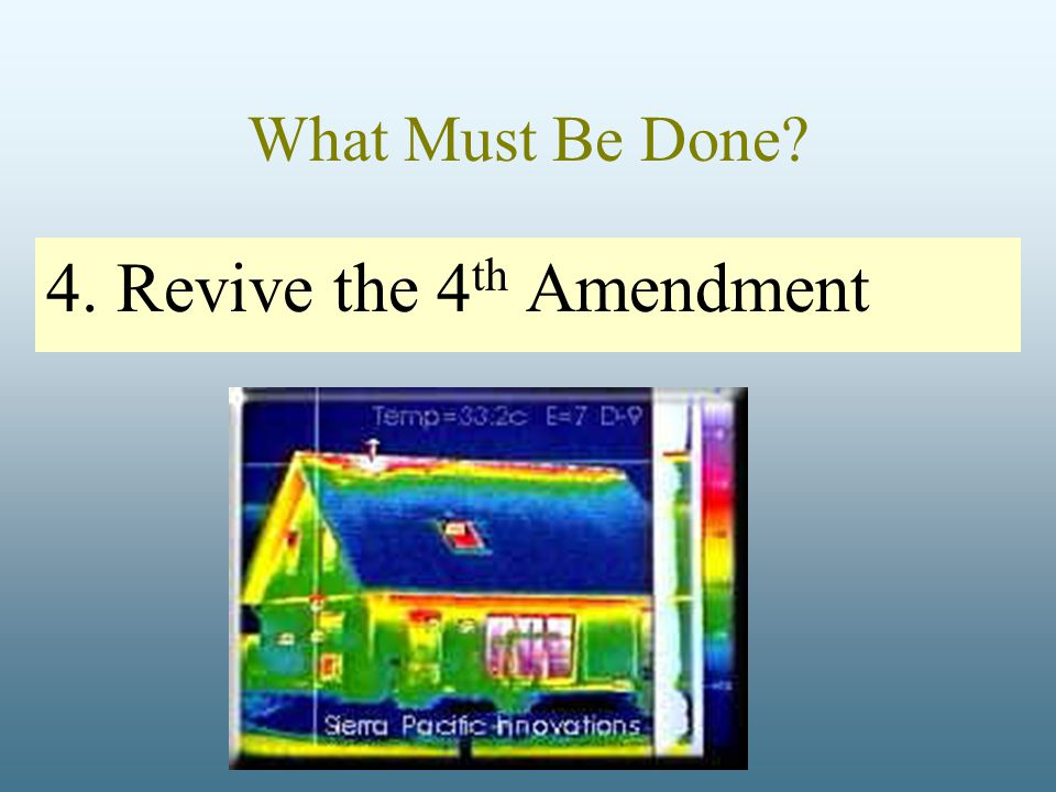 What Must Be Done 4. Revive the 4 th Amendment