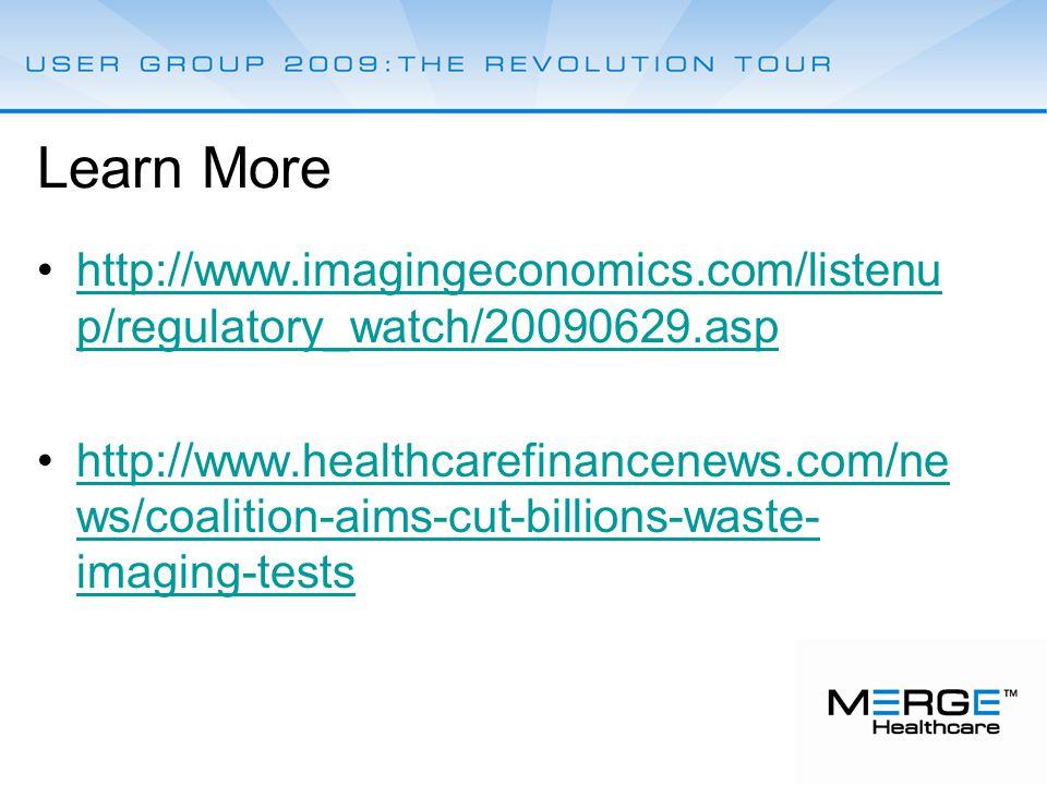 Learn More http://www.imagingeconomics.com/listenu p/regulatory_watch/20090629.asphttp://www.imagingeconomics.com/listenu p/regulatory_watch/20090629.