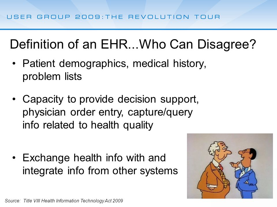 Patient demographics, medical history, problem lists Definition of an EHR...Who Can Disagree.