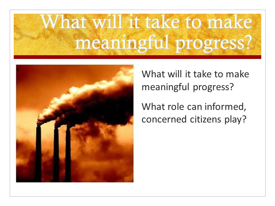 What will it take to make meaningful progress? What role can informed, concerned citizens play? ç