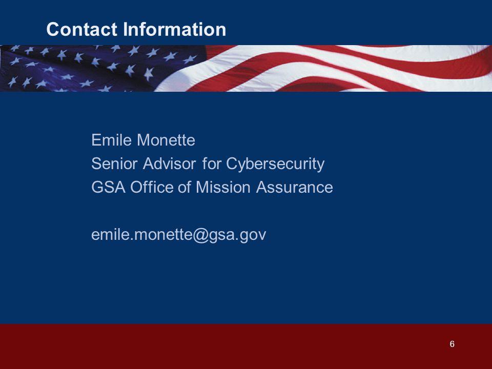 Contact Information Emile Monette Senior Advisor for Cybersecurity GSA Office of Mission Assurance emile.monette@gsa.gov 6