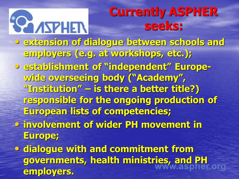 www.aspher.org Currently ASPHER seeks: extension of dialogue between schools and employers (e.g.