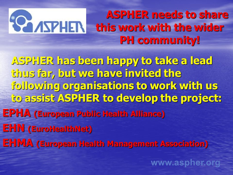 www.aspher.org ASPHER needs to share this work with the wider PH community.