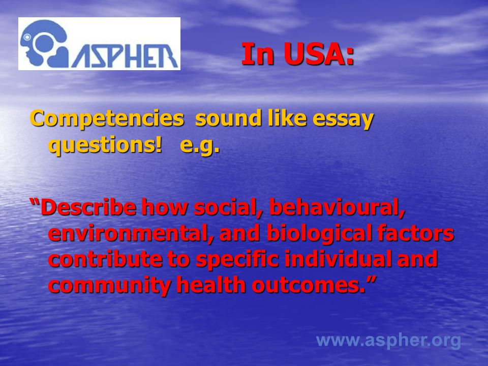 www.aspher.org In USA: In USA: Competencies sound like essay questions.