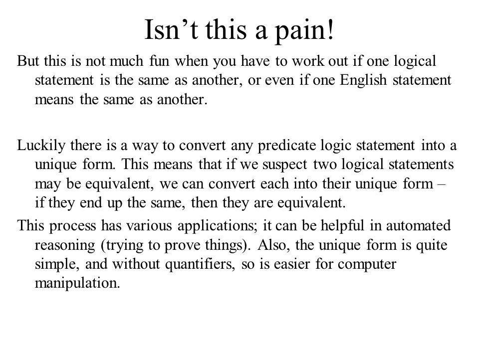 But this is not much fun when you have to work out if one logical statement is the same as another, or even if one English statement means the same as