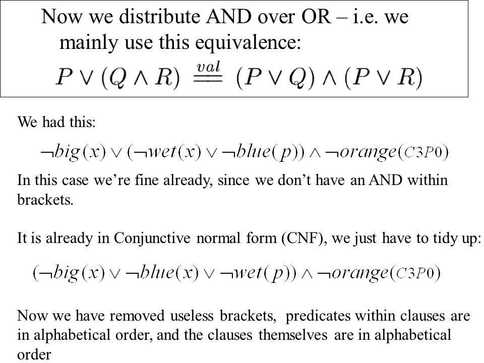 Now we distribute AND over OR – i.e. we mainly use this equivalence: We had this: In this case we're fine already, since we don't have an AND within b