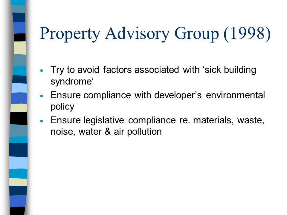 Property Advisory Group (1998)  Establish possible presence of contamination & need for remediation  Consider environmental benefits of buildings shape, orientation & landscaping  Minimise energy consumption, e.g.