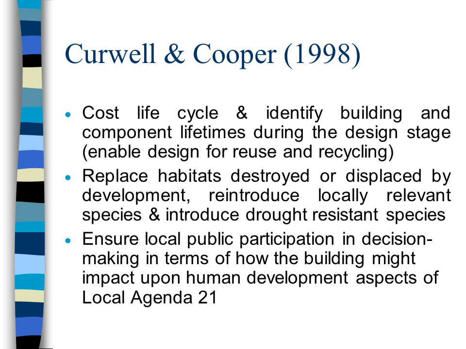 Curwell & Cooper (1998)  Review need for the building (might refurbishment meet need more efficiently?)  Audit & justify all resource inputs (e.g. l