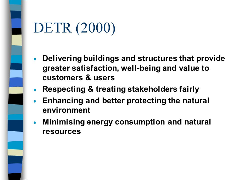 DETR (2000)  Investment in people & equipment for a competitive industry  Achieving high growth while reducing pollution & resource use  Sharing the benefits of growth widely & fairly  Improving towns and cities & protecting countryside's quality  Contributing to international sustainable development  Being more profitable and competitive