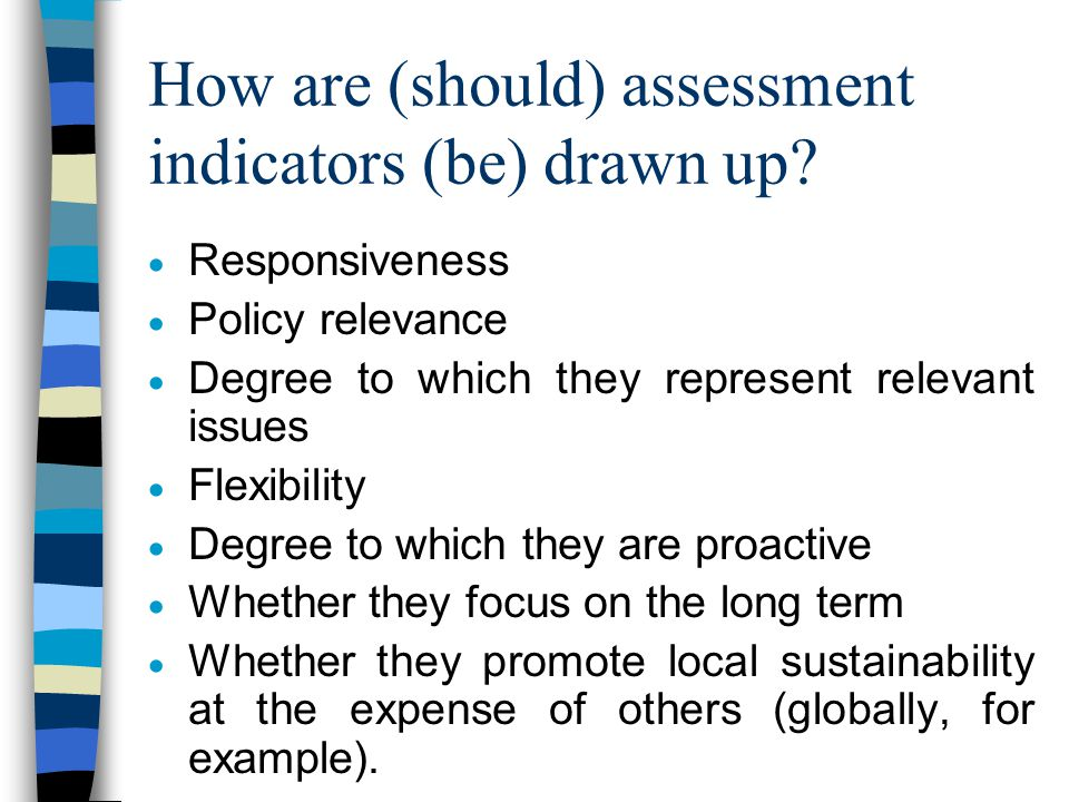 How are (should) assessment indicators (be) drawn up?  Degree of community involvement  Linkage (between sustainability issues)  Validity  Availab