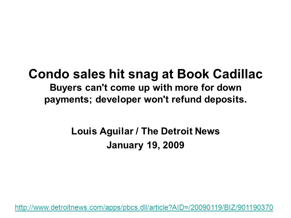 Condo sales hit snag at Book Cadillac Buyers can t come up with more for down payments; developer won t refund deposits.