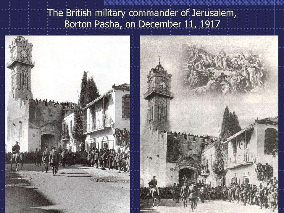 The British military commander of Jerusalem, Borton Pasha, on December 11, 1917