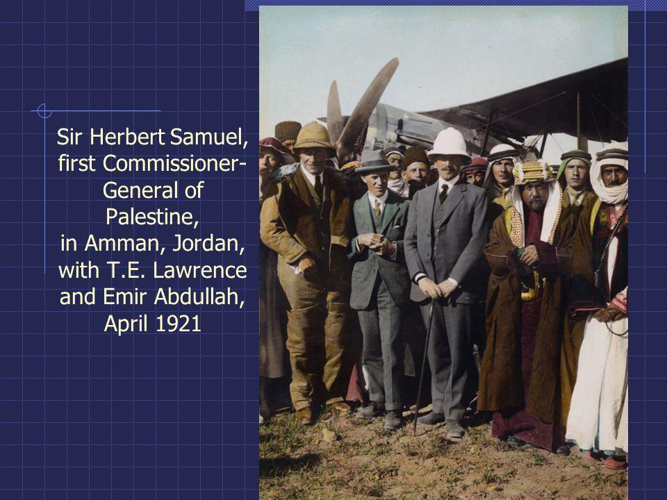 Sir Herbert Samuel, first Commissioner- General of Palestine, in Amman, Jordan, with T.E.