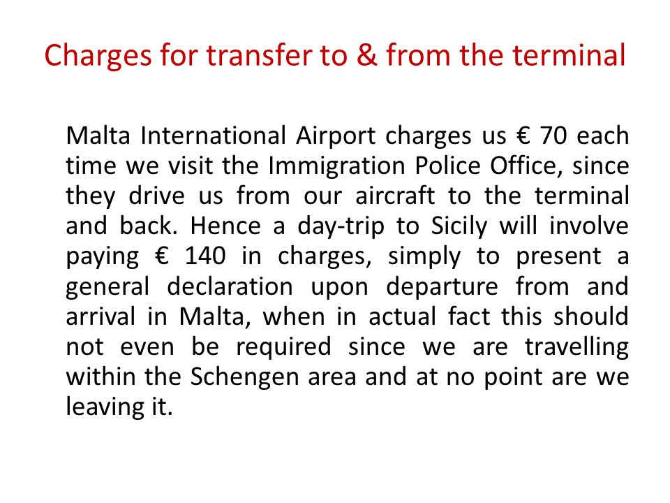 Charges for transfer to & from the terminal Malta International Airport charges us € 70 each time we visit the Immigration Police Office, since they d
